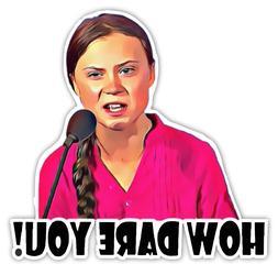 "How Dare You Sticker Greta Thunberg Funny Vinyl 5"" x 5"" for"