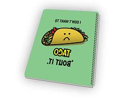 I Don't Want To Taco Bout It - Funny Pun Cartoon Notebook Wi