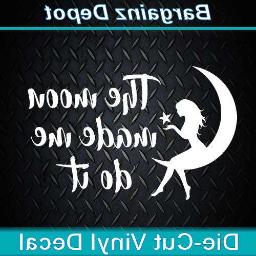vinyl decal the moon made me do