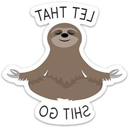 "Let That Shit Go Sticker Meditating Sloth Funny Vinyl 4"" x 4"