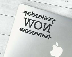 Now Motivational Quote Saying Vinyl Decal Sticker Laptop YET
