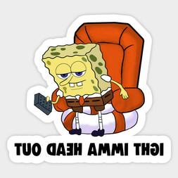 Spongebob Squarepants Imma Head Out Quote Meme Vinyl Decal B