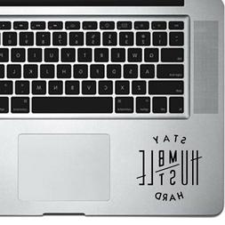 Stay Humble Hustle Hard Decal Sticker for Trackpad Laptop Ma
