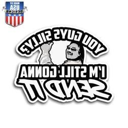 still gonna send it funny sticker decal