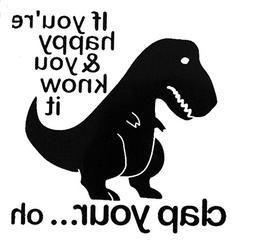 T-Rex Dinosaur If You're Happy Funny Decal Vinyl Sticker|Car